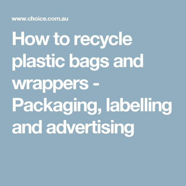 How to recycle plastic bags and wrappers - Packaging, labelling and advertising