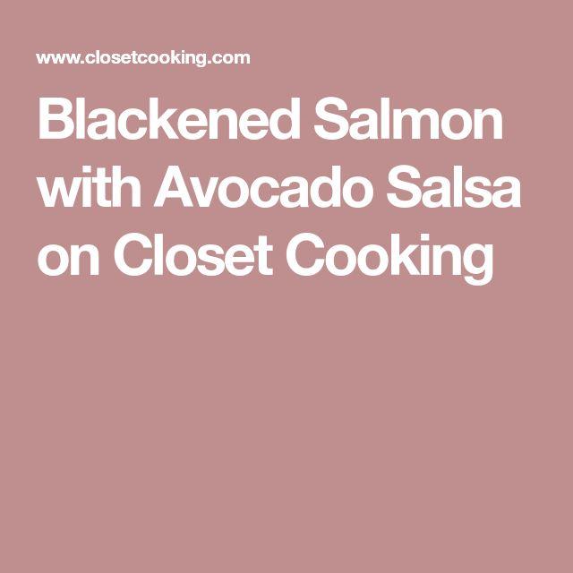 Blackened Salmon with Avocado Salsa on Closet Cooking