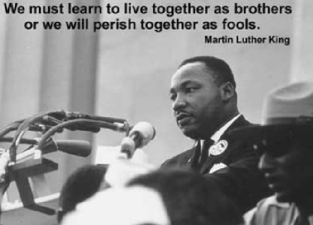 Martin Luther King - Because he dared to dream, we are better nation today!