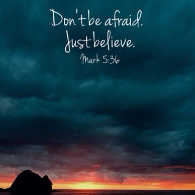 Dont Be Afraid, Just Believe Quotes Quote God Life Lessons