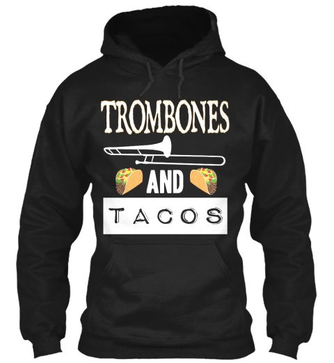 Trombones And Tacos Black #drum #drummer #drumset #drumstick #band #piano #instrumental #flute #acousticguitar #violin  #Music #Musictshirts funny musician t-shirts #music #musician #fathersday, #memorialday, #4thjuly #newyear #christmas #jazz #country #piano #guitar #hobby #concert #party #DJ #club ##Trombones