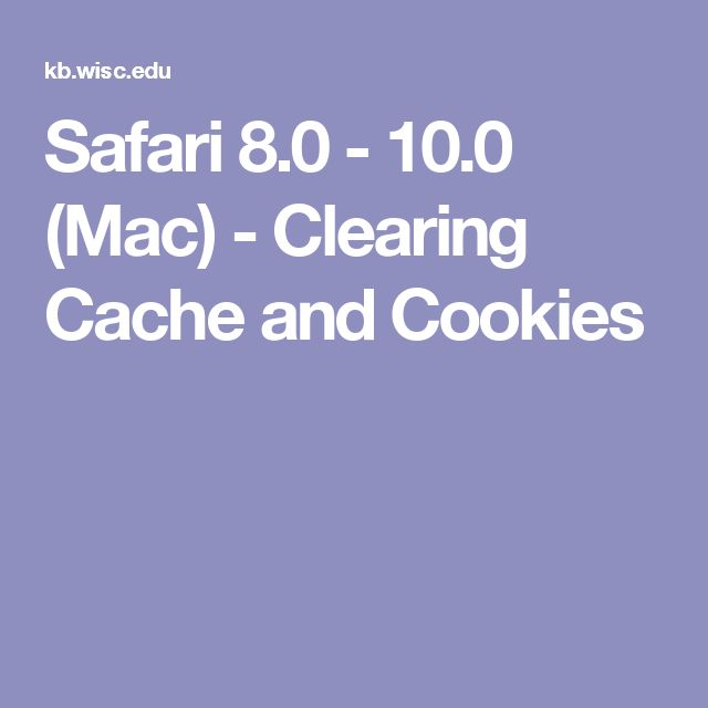Safari 8.0 - 10.0 (Mac) - Clearing Cache and Cookies