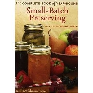 Ellie Topp & Margaret Howard Complete Book of Small-Batch Preserving Golda's Kitchen