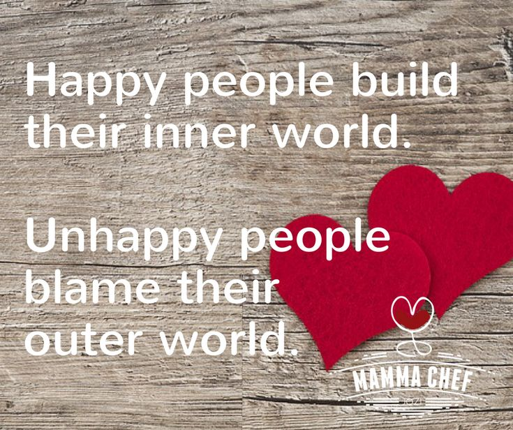 Happy people build their inner world. Unhappy people blame their outer world.