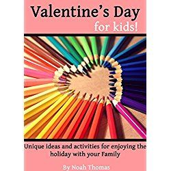 Valentine's Day for Kids!: Unique ideas and activities for enjoying the holiday with your Family