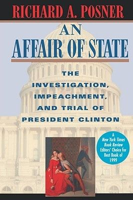 An Affair of State- The Investigation, Impeachment, and Trial of President Clinton by Richard A. Posner http://www.bookscrolling.com/the-best-books-to-learn-about-president-bill-clinton/