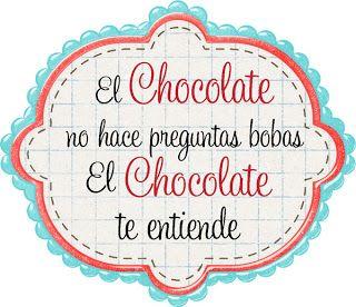 """""""EL CHOCOLATE TE ENTIENDE"""""""