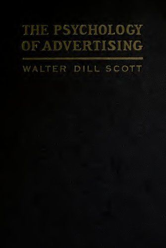 The Psychology of Advertising in Theory and Practice: A Simple Exposition of the Principles of Psychology in Their Relation to Successful Advertisement (Illustrated) by Walter Dill Scott. $2.99. Publisher: Balefire Publishing (September 23, 2012)