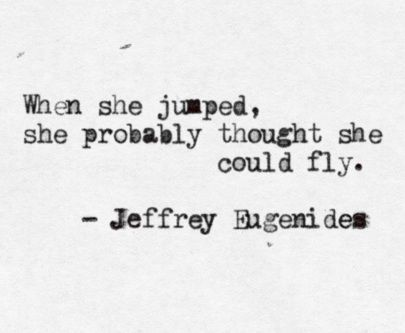 """-The Virgin Sucides """"What we have here is a dreamer. When she jumped, she probably thought she could fly."""""""