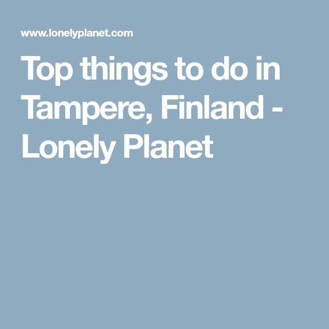 Top things to do in Tampere, Finland - Lonely Planet