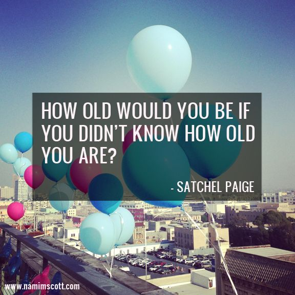 Puts everything into a completely different perspective, doesn't it?  If you have a mind of a young person, the smarts of an older person, the ability to work with all age groups, and have a humor and outlook that is the best for all,  then age has no use in the formula.  So the statement that AGE IS A NUMBER is true.  You are as OLD or YOUNG as you feel and act.