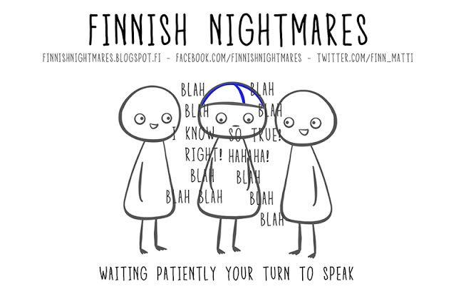 Finnish Nightmares: It's rude to interrupt.