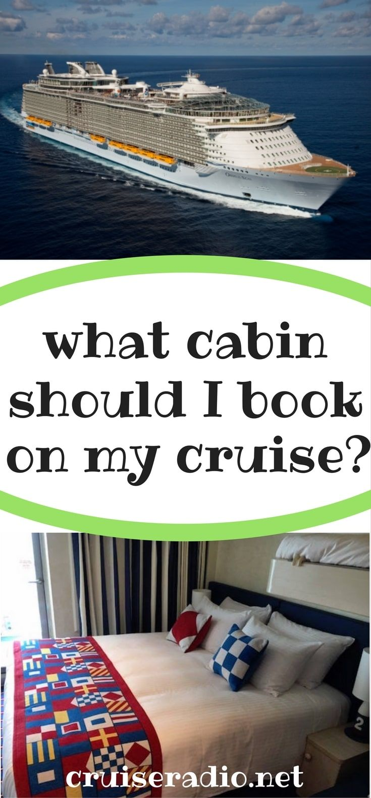 Subscribe to Cruise Radio News by Email When considering what type of cabin you want, generally, the more desirable cabins (i.e., more expensive) are on the top decks of a ship. They almost always sell out first. The old adage used to be, don't worry about your cabin; you won't spend muc…