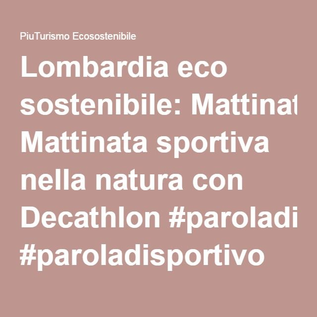 Lombardia eco sostenibile: Mattinata sportiva nella natura con Decathlon #paroladisportivo
