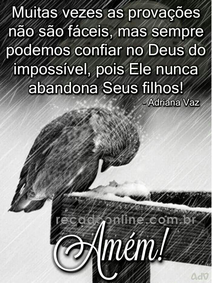 Deus é entende quando nos sentimos abandonados....mas é um sentimento nosso,não a realidade ...Deus nunca nos abandona!!!!