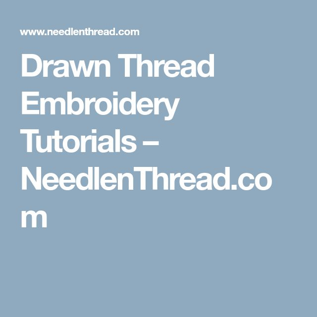 Drawn Thread Embroidery Tutorials – NeedlenThread.com