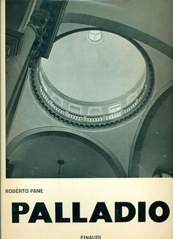 PANE Roberto, Andrea Palladio. Torino,  Einaudi  (Collana storica di architettura),  1961 - Nuova edizione accresciuta