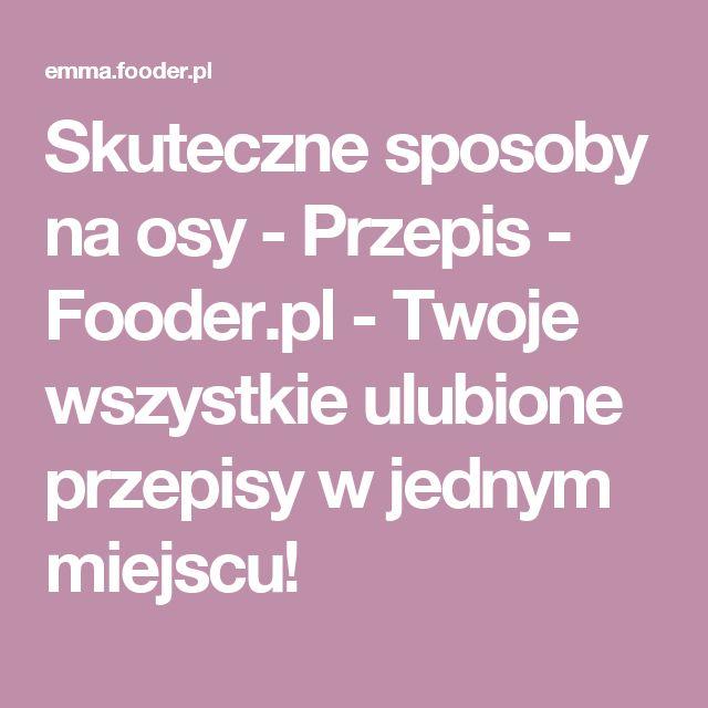 Skuteczne sposoby na osy - Przepis - Fooder.pl - Twoje wszystkie ulubione przepisy w jednym miejscu!