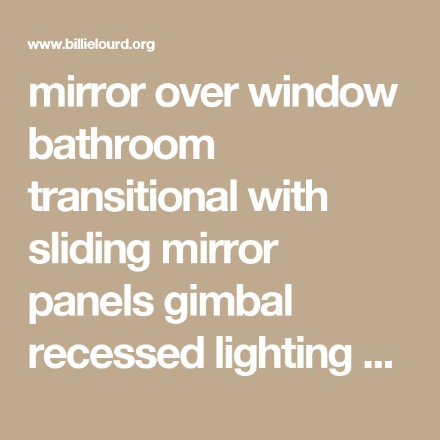 mirror over window bathroom transitional with sliding mirror panels gimbal recessed lighting kits