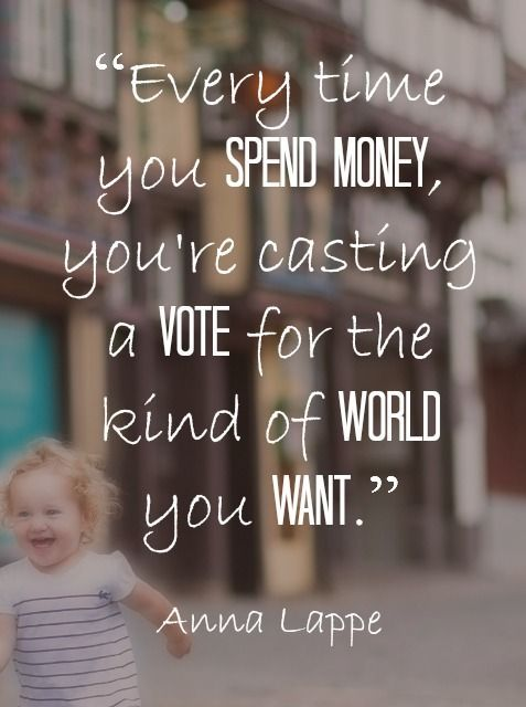 """""""Every time you spend money, you're casting a vote for the kind of world you want."""" ~ Anna Lappe.   Let's support small business and shop small this year. tips to spend wisely, spending wisely"""
