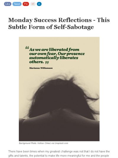 Monday Success Reflections: This Subtle Form of Self-Sabotage  How has your INNER CRITIC been successful in combating your opportunities to attain your potentials and to become the better version of you?  And how have you been battling him to ensure the BEST part of you emerges a winner?  Here's a first part of this discussion on this subtle form of self-sabotage championed by your inner critic!  Read on… https://madmimi.com/s/90f126   To excel is first intentional and then a possibility…