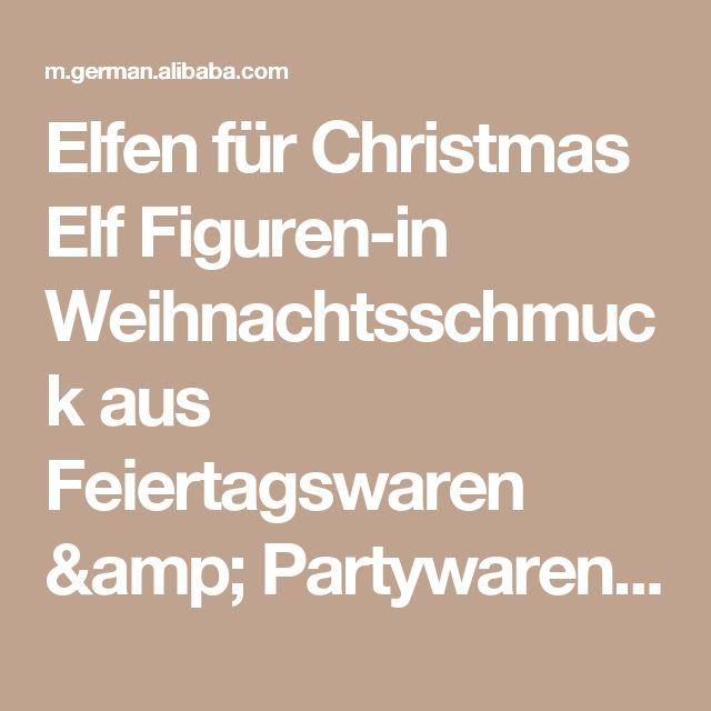 Elfen für Christmas Elf Figuren-in Weihnachtsschmuck aus Feiertagswaren & Partywaren auf m.german.alibaba.com.