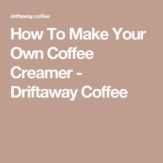 How To Make Your Own Coffee Creamer - Driftaway Coffee