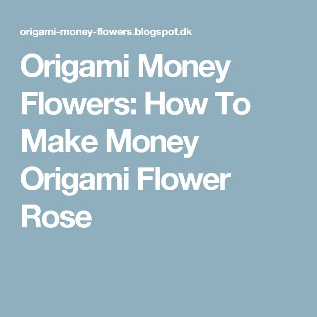 Origami Money Flowers: How To Make Money Origami Flower Rose