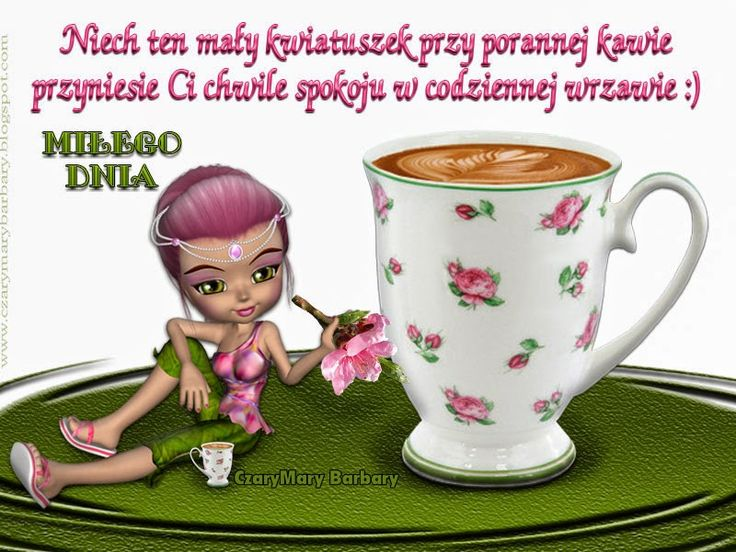 MIŁEGO-DNIA,-poranna-kawa,-kartka-na-dzień-dobry,-kawa-w-kubku-w-róże,-kwiaty-wiosny,-życzenia-na-dzień-dobry,-laleczka-z-kwiatkiem..jpg (800×601)