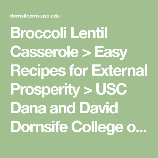 Broccoli Lentil Casserole > Easy Recipes for External Prosperity > USC Dana and David Dornsife College of Letters, Arts and Sciences