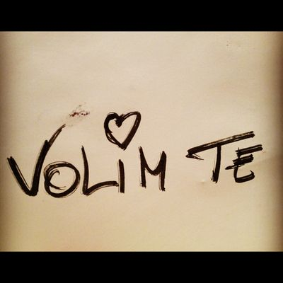Volim Te .... Love you <3
