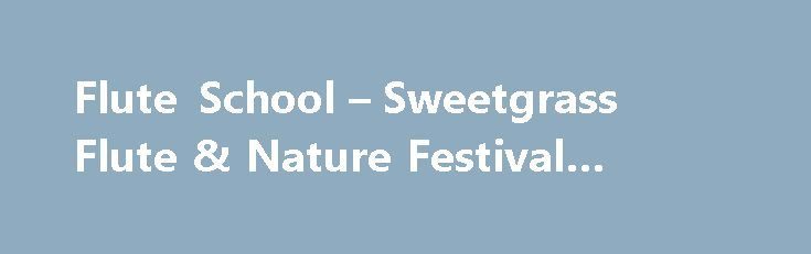 Flute School – Sweetgrass Flute & Nature Festival #flute #school http://missouri.nef2.com/flute-school-sweetgrass-flute-nature-festival-flute-school/  # 7 Elements of MusicRandy Granger Regardless of your instrument flute, voice, drums all music is comprised of basic elements. Pitch, tempo and rhythm are a few of those elements in which every piece of music shares. In this interactive, playful workshop, we will explore those elements with a goal they will become second nature when you play…