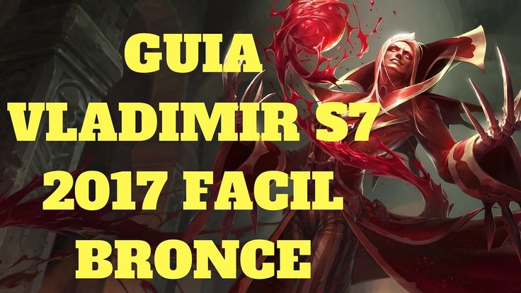 Shaco Build S7: Guia Vladimir S7 2017 Facil Bronce