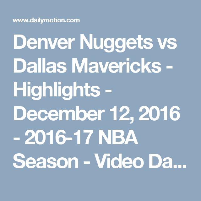 Denver Nuggets vs Dallas Mavericks - Highlights - December 12, 2016 - 2016-17 NBA Season - Video Dailymotion