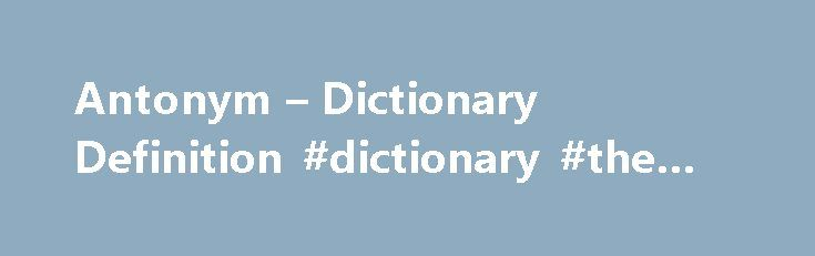 """Antonym – Dictionary Definition #dictionary #the #free http://reply.remmont.com/antonym-dictionary-definition-dictionary-the-free/  antonym A word that has the exact opposite meaning of another word is its antonym. Life is full of antonyms. from the """"stop"""" and """"go"""" of a traffic signal to side-by-side restroom doors labeled """"men"""" and """"women."""" Most antonyms are pretty obvious, like """"good"""" and """"bad,"""" or """"black"""" and """"white."""" Some words can be transformed […]"""
