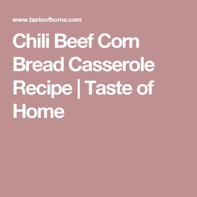 Chili Beef Corn Bread Casserole Recipe | Taste of Home