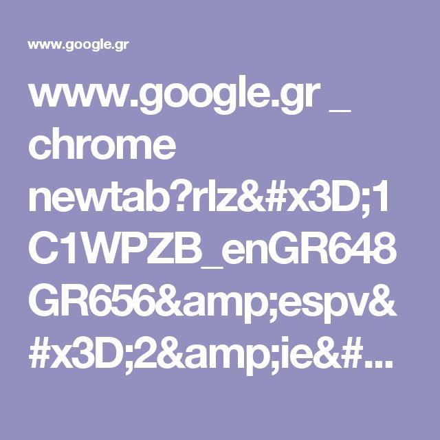 www.google.gr _ chrome newtab?rlz=1C1WPZB_enGR648GR656&espv=2&ie=UTF-8
