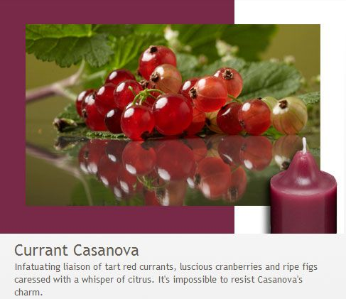 Currant Casanova:  It's impossible to resist Casanova's charm!  Infatuating liaison of tart red currants, luscious cranberries and ripe figs caressed with a whisper of citrus.  From the Forbidden Fruits Collection.