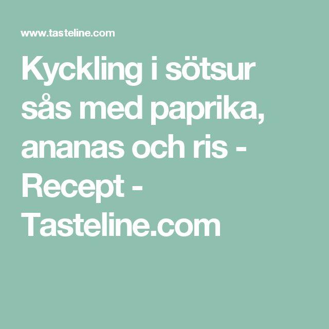 Kyckling i sötsur sås med paprika, ananas och ris - Recept - Tasteline.com