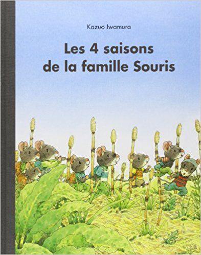 Amazon.fr - Les 4 saisons de la famille souris - Kazuo Iwamura, Arthur Hubschmid - Livres