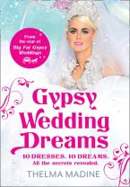 Gypsy Wedding Dreams: Ten Dresses. Ten Dreams. All the Secrets Revealed. - Thelma Madine