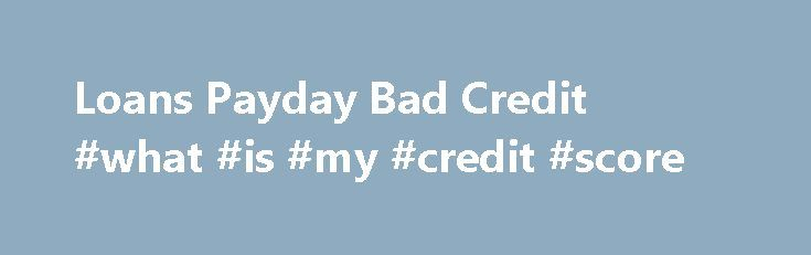 Loans Payday Bad Credit #what #is #my #credit #score http://credit.remmont.com/loans-payday-bad-credit-what-is-my-credit-score/  #payday loans bad credit # You obtain the deposit you are looking at and match your comes to an end Read More...The post Loans Payday Bad Credit #what #is #my #credit #score appeared first on Credit.