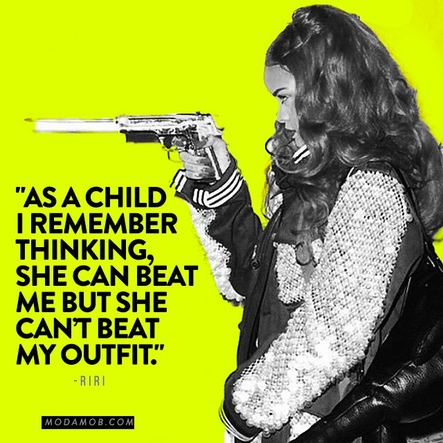"""""""As a child I remember, she can beat me but she can't beat my outfit"""" -Rihanna"""