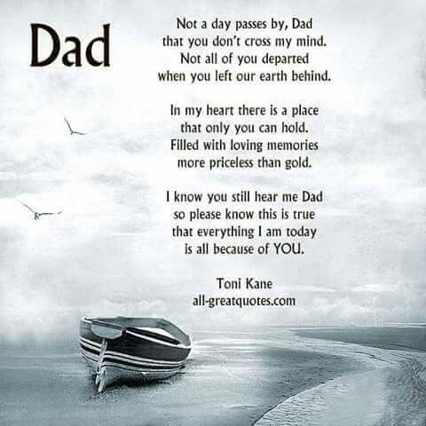 Oh dad this is so true but I want you to be here with me again