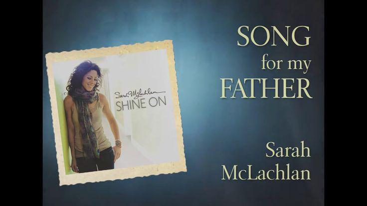 Song For My Father ~ Sarah McLachlan.....w/Lyrics