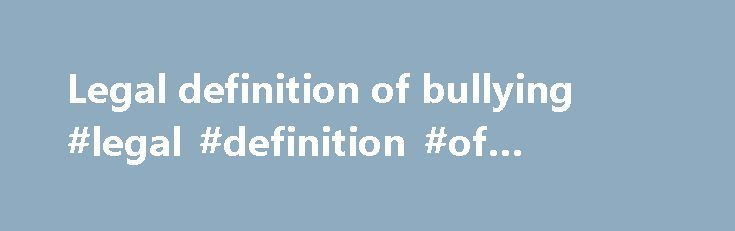 Legal definition of bullying #legal #definition #of #bullying http://coupons.nef2.com/legal-definition-of-bullying-legal-definition-of-bullying/  # Harassment Harassment is a form of employment discrimination that violates Title VII of the Civil Rights Act of 1964, the Age Discrimination in Employment Act of 1967, (ADEA), and the Americans with Disabilities Act of 1990, (ADA). Harassment is unwelcome conduct that is based on race, color, religion, sex (including pregnancy), national origin…