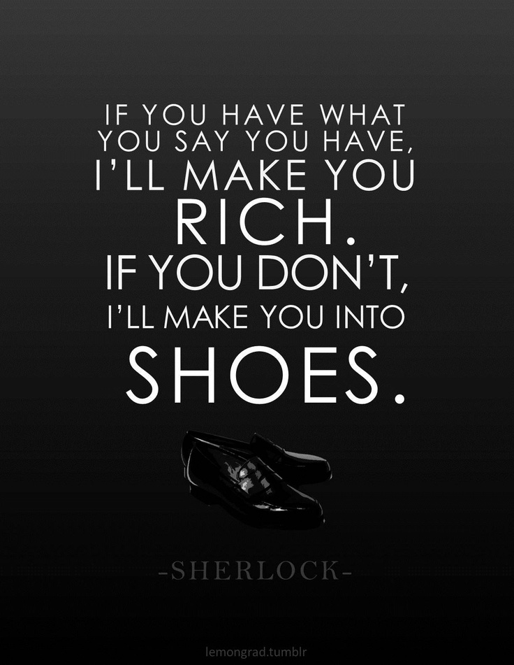 If You Have What Say Ill Make RICH Into SHOES This Is My Favorite Quote By Moriarty