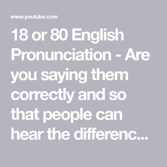 18 or 80 English Pronunciation - Are you saying them correctly and so that people can hear the difference?  YouTube Kim Griffiths English . For learners of English as a second language.