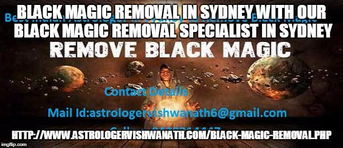 Astrologer Vikram ji provides can Remove black magic over you with black magic removal specialist in Sydney. For black magic removal in Sydney call now for appointment to heal your black magic. Contact him at : pandithvishwanath6@gmail.com and call at:0420214447