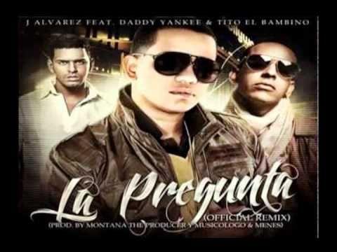 ▶ La Pregunta (Remix) - J Alvarez Ft. Daddy Yankee Y Tito El Bambino (Original) ★ Reggaeton 2012 ★ - YouTube